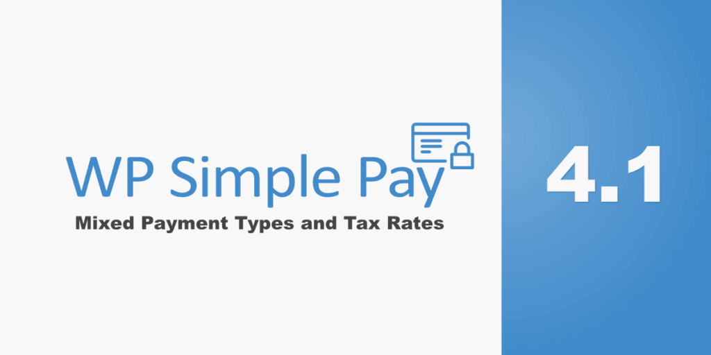 WP Simple Pay 4.1: Mixed Payment Types and Tax Rates